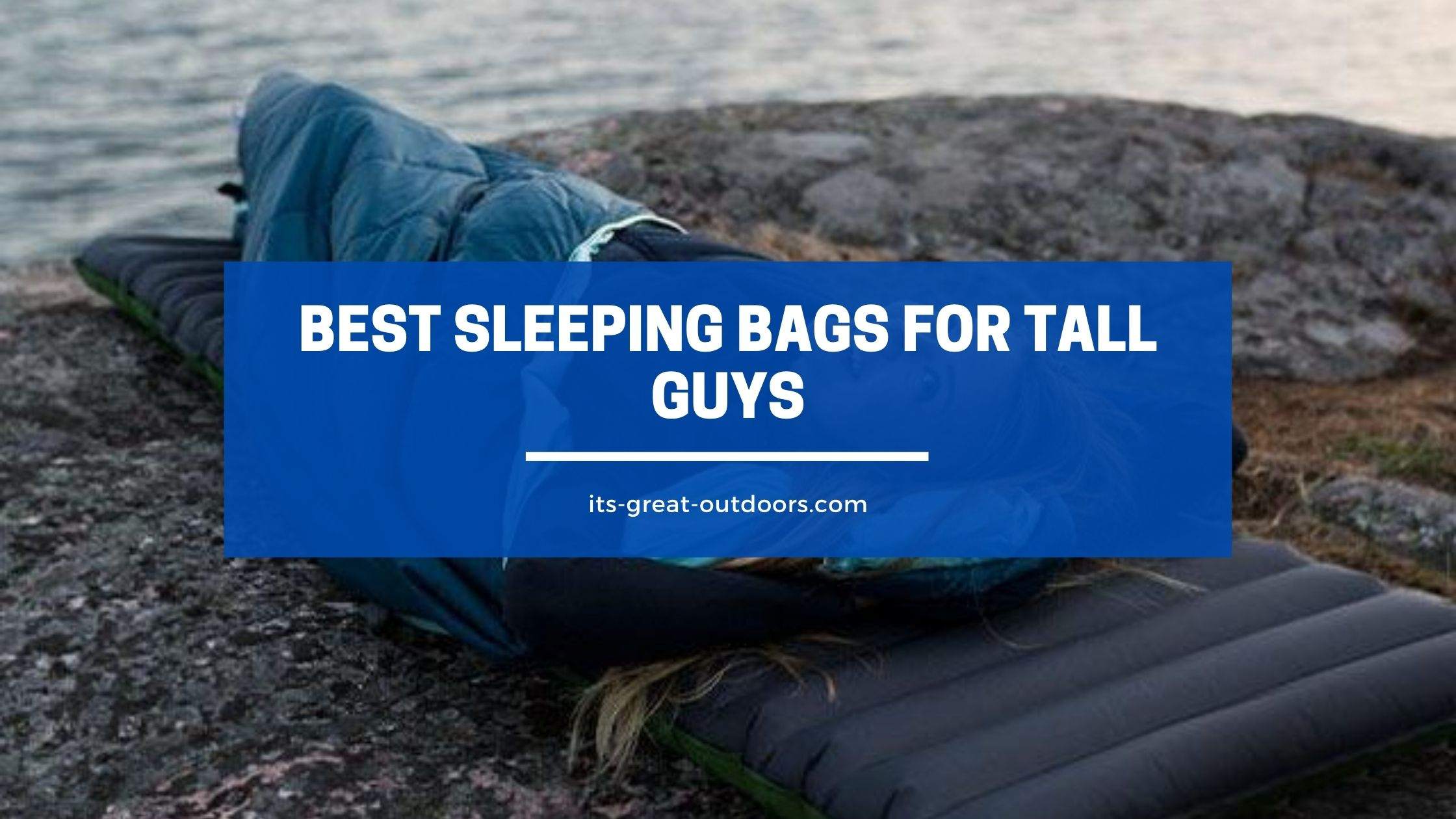 Best Sleeping Bags for Tall Guys