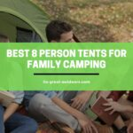 Best 8 Person Tents For Family Camping In 2021