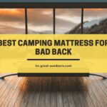 10 Best Camping Mattress for Bad Back in 2021