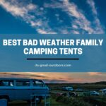 10 Best Family Tents for Bad Weather in 2021