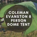 Coleman Evanston 8 Person Dome Tent Review (Is it Worth to Buy?)