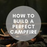 How to Build a Perfect Campfire?