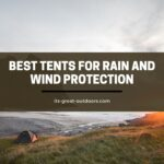 10 Best Tents for Rain and Wind Protection in 2021