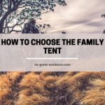 How to Choose the Perfect Family Tent