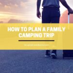 How to Plan A Family Camping Trip (Full Guide)