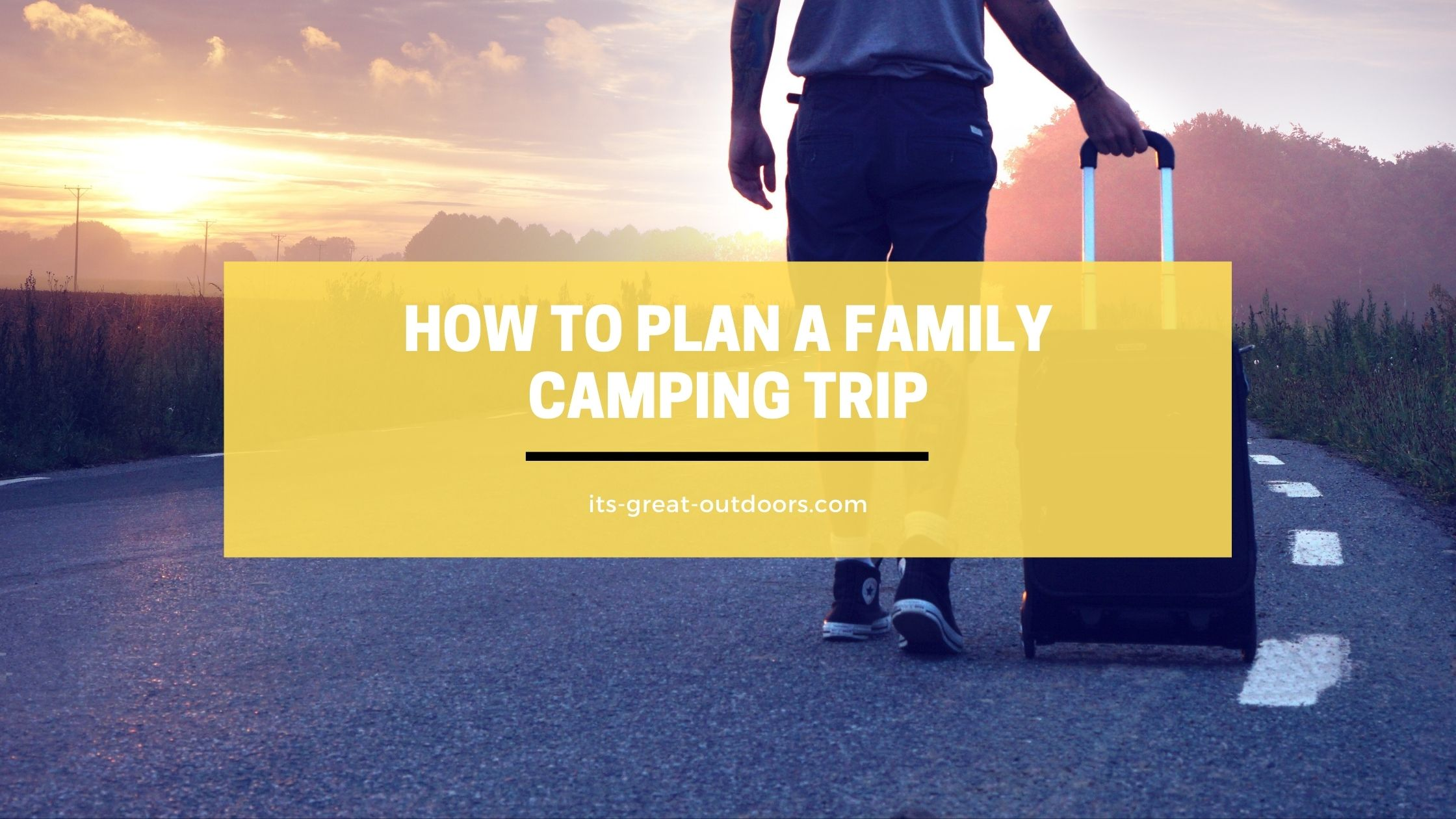 How to Plan A Family Camping Trip