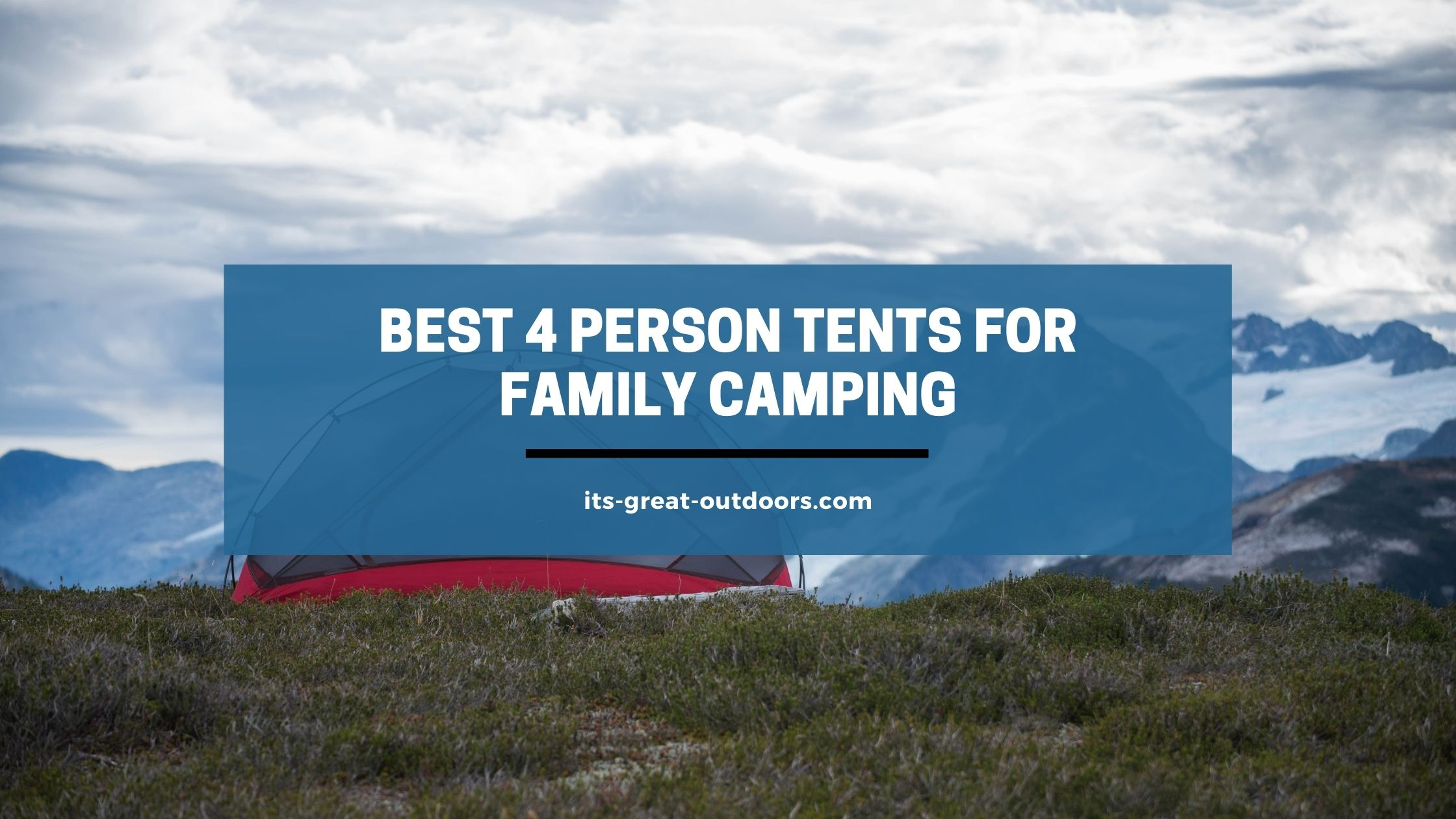 Best 4 Person Tents for Family Camping