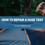 How to Repair a Huge Tent (Detailed Guide 2021)