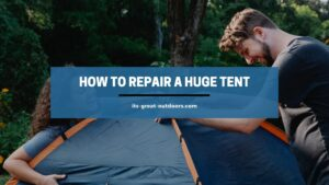 How to Repair a Huge Tent